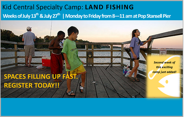 SPECIALTY CAMP: Land Fishing Camp, week of 7/13 & 7/27